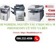 Chia sẻ một số nguyên tắc, kinh nghiệm chọn mua máy photocopy cũ tốt và bền
